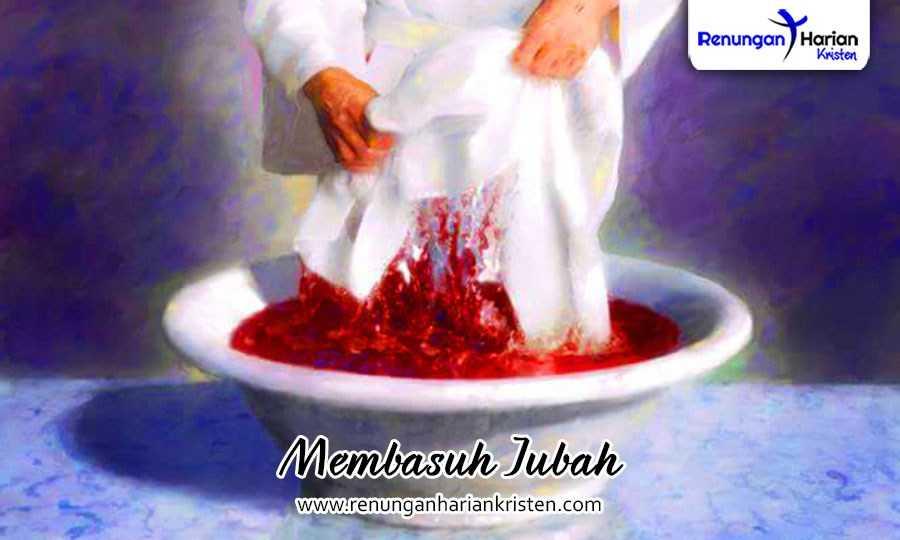 renungan harian kristen - membasuh jubah