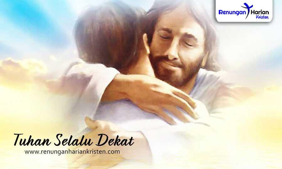 Khotbah Kristen - Tuhan Selalu Dekat