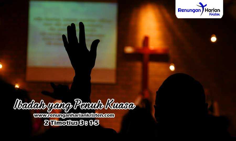 Renungan Harian 2 Timotius 3-1-5-Ibadah-yang-Penuh-Kuasa