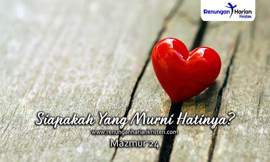 Renungan-Harian-Mazmur-24-Siapakah-Yang-Murni-Hatinya