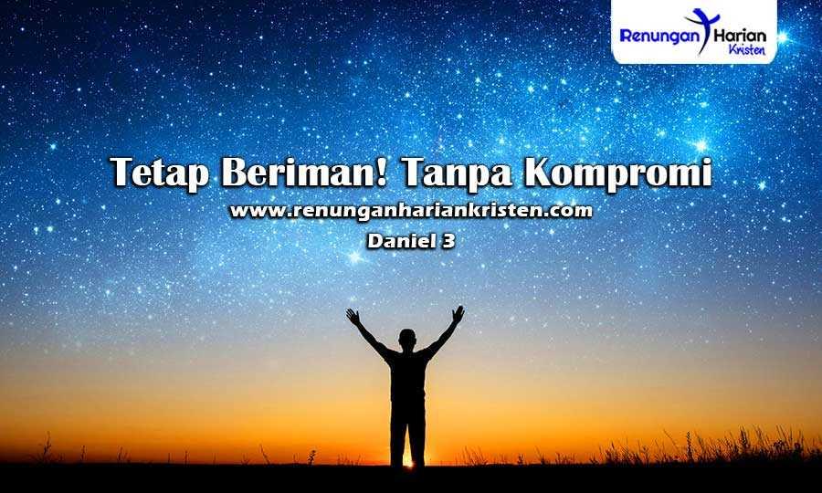 Renungan-Harian-Daniel-3-Tetap-Beriman-Tanpa-Kompromi