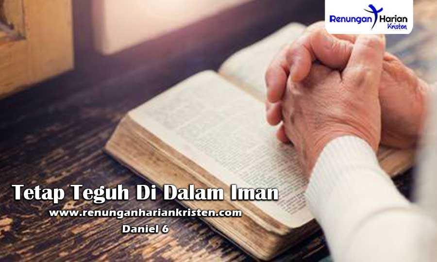 Renungan-Harian-Daniel-6-Tetap-Teguh-Di-Dalam-Iman