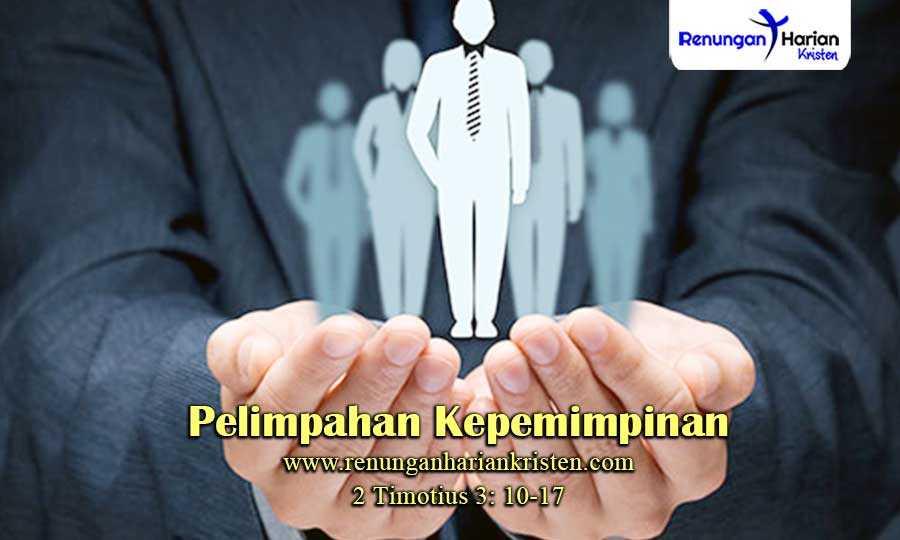 Renungan-Harian-2-Timotius-3-10-17-Pelimpahan-Kepemimpinan