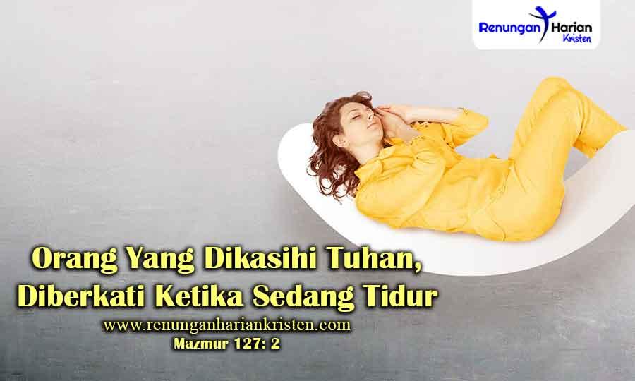 Renungan-Mazmur-127-2-Orang-Yang-Dikasihi-Tuhan-Diberkati-Ketika-Sedang-Tidur