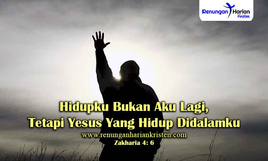 Renungan-Zakharia-4-6-Hidupku-Bukan-Aku-Lagi-Tetapi-Yesus-Yang-Hidup-Didalamku