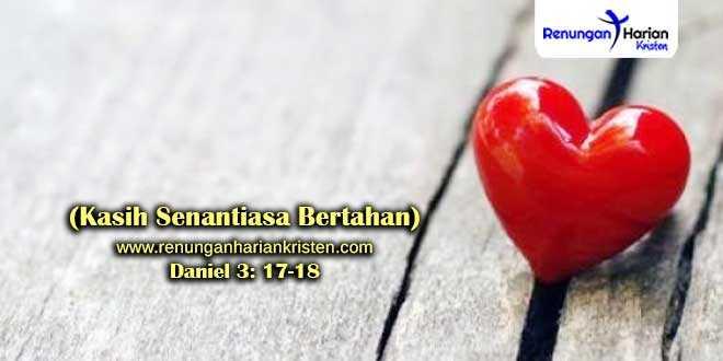 Renungan-Daniel-3-17-18-(Kasih-Senantiasa-Bertahan)