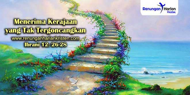 Renungan-Ibrani-12-26-28-(Menerima-Kerajaan-yang-Tak-Tergoncangkan)