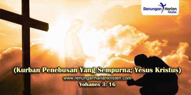Renungan-Yohanes-3-16-(Kurban-Penebusan-Yang-Sempurna;-Yesus-Kristus)