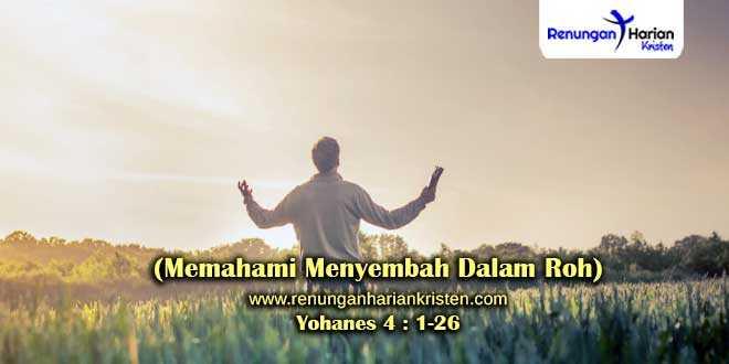 Renungan-Yohanes-4-1-26-(Memahami-Menyembah-Dalam-Roh)