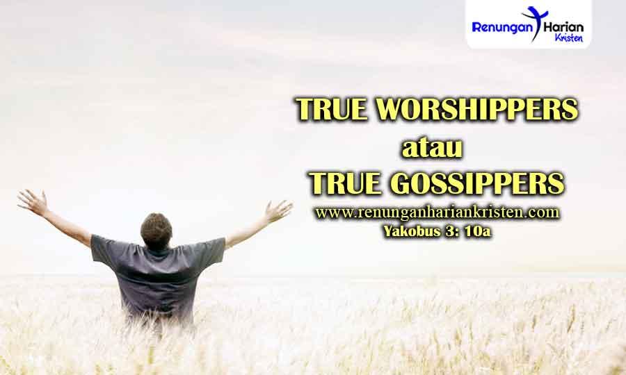 Renungan-Yakobus-3-10a-TRUE-WORSHIPPERS-atau-TRUE-GOSSIPPERS