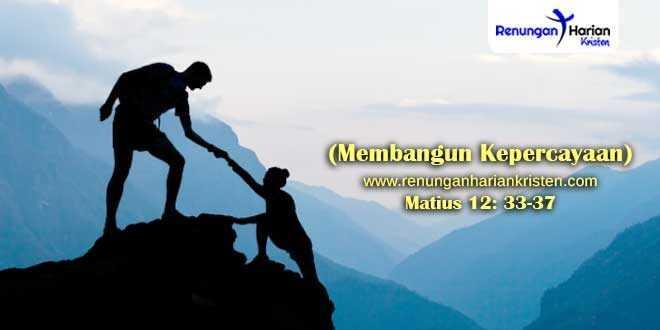 Renungan-Matius-12-33-37-(Membangun-Kepercayaan)